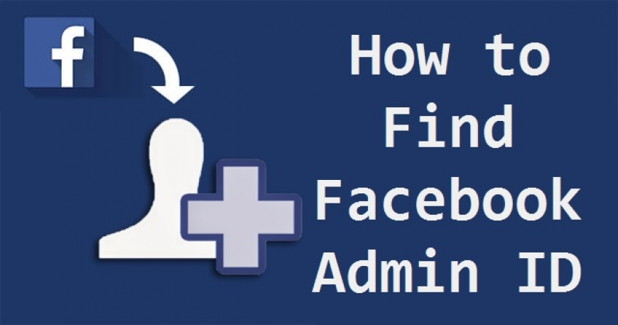 How To Find Your Facebook Admin ID
